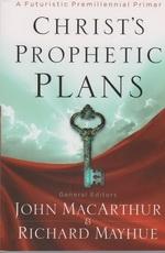 Christ's Prophetic Plans  - A Futuristic Premillennial Primer