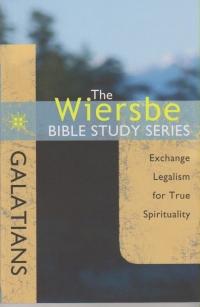 Galatians - Exchange Legalism for True Spirituality - The Wiersbe Bible Study Se