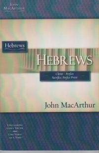 Hebrews - MacArthur Study Guide - Christ, Perfect Sacrifice, Perfect Priest