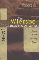 John - Get to Know the Living Savior - The Wiersbe Bible Study Series