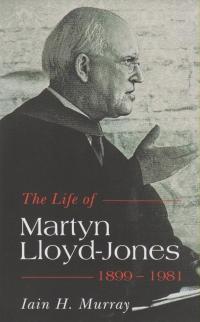 The Life of Martyn Lloyd-Jones, 1899-1981