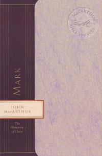 Mark - The Humanity of Christ - MacArthur Bible Studies
