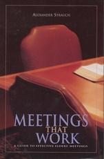 Meetings That Work - A Guide to Effective Elders' Meetings