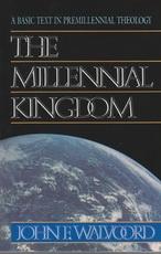 The Millennial Kingdom - A Basic Text in Premillennial Theology