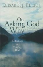 On Asking God Why - Reflections on Trusting God