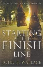 Starting at the Finish Line - The Gospel of Grace for Mormons