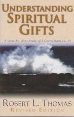 Understanding Spiritual Gifts - A Verse-by-Verse Study of 1 Corinthians 12 - 14