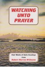 Watching Unto Prayer - Four Weeks of Daily Readings from Robert Murray M'Cheyne