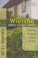 Genesis 12-25 - The Wiersbe Bible Study Series