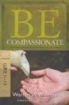 Be Compassionate - Luke 1-13