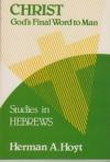 Christ, God's Final Word to Man - Studies in Hebrews