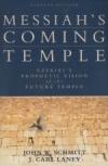 Messiah's Coming Temple - Ezekiel's Prophetic Vision of the Future Temple